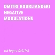 Dmitri Kourliandski - Negative Modulations
