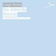 Luigi Nono - Io & Das atmende Klarsein